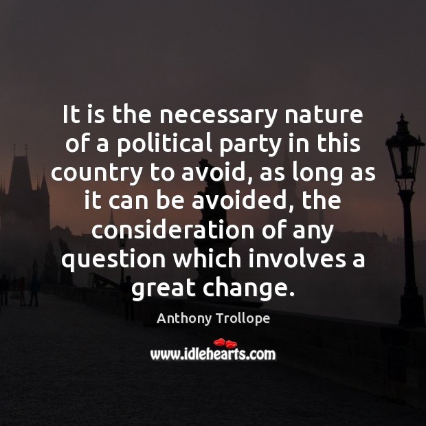 It is the necessary nature of a political party in this country Anthony Trollope Picture Quote