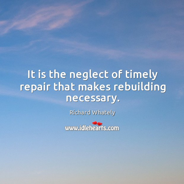 Image, It is the neglect of timely repair that makes rebuilding necessary.