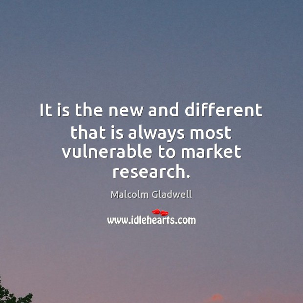 Image about It is the new and different that is always most vulnerable to market research.