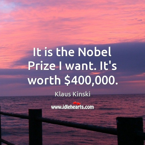 Image, It is the Nobel Prize I want. It's worth $400,000.