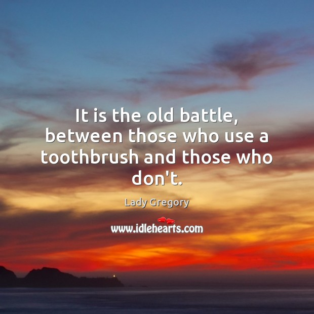It is the old battle, between those who use a toothbrush and those who don't. Image
