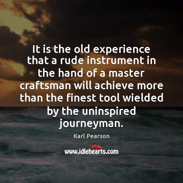 Image, It is the old experience that a rude instrument in the hand