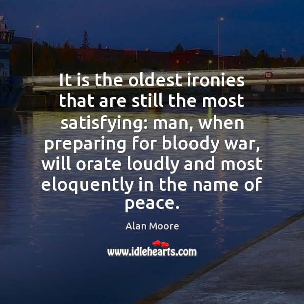 It is the oldest ironies that are still the most satisfying: man, Alan Moore Picture Quote