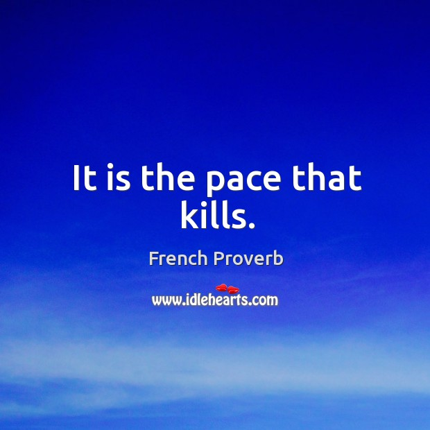 Image, It is the pace that kills.