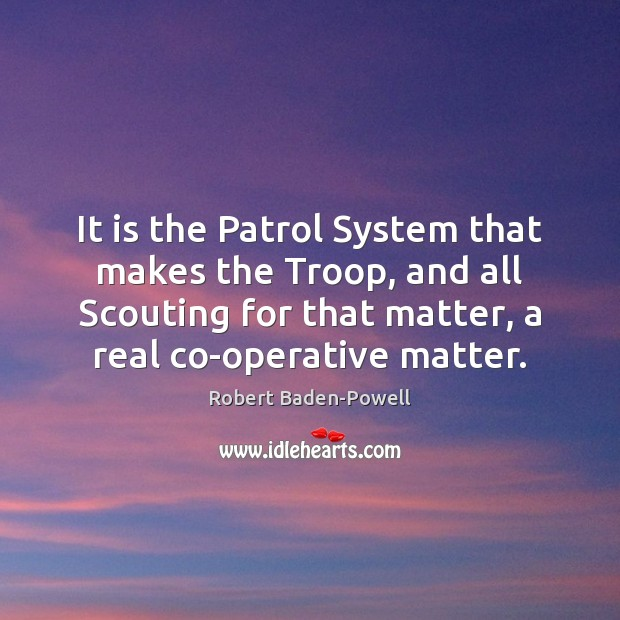 It is the Patrol System that makes the Troop, and all Scouting Image