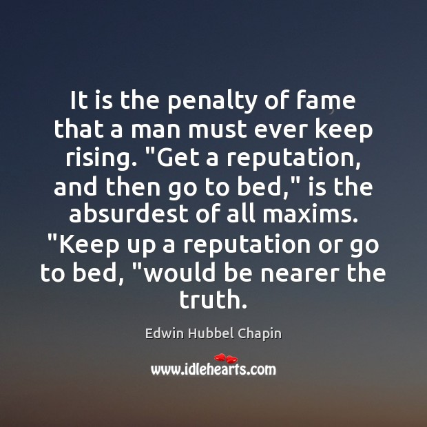 It is the penalty of fame that a man must ever keep Edwin Hubbel Chapin Picture Quote