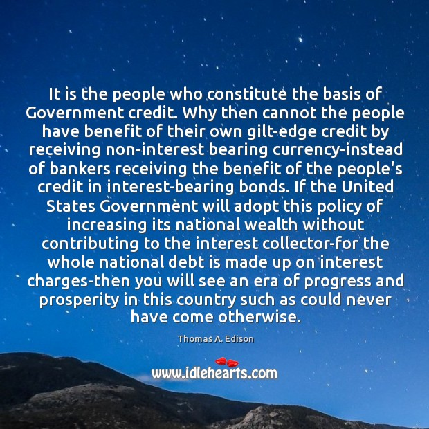 It is the people who constitute the basis of Government credit. Why Image
