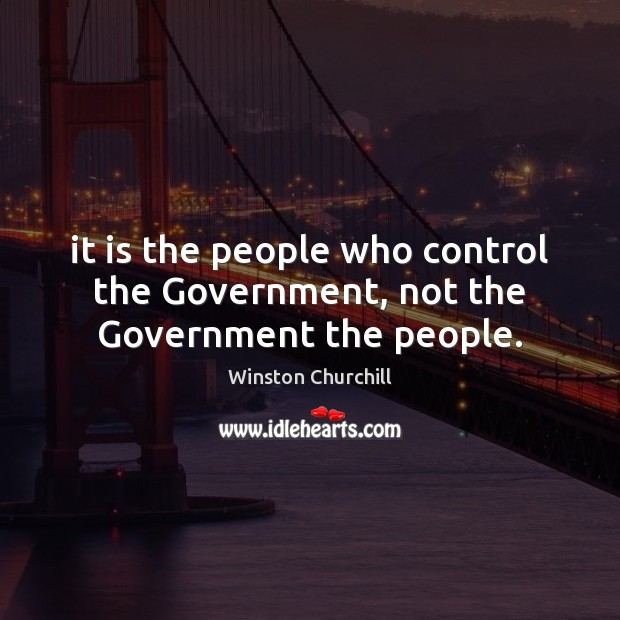 It is the people who control the Government, not the Government the people. Image