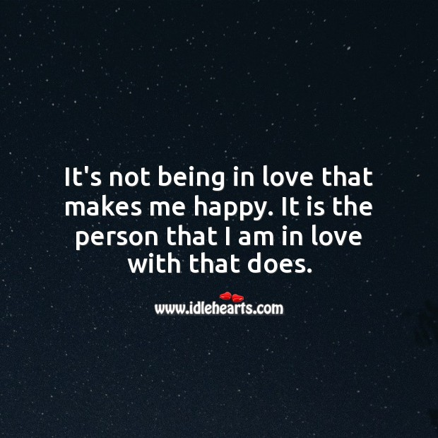 It is the person that I am in love with that makes me happy. Being In Love Quotes Image