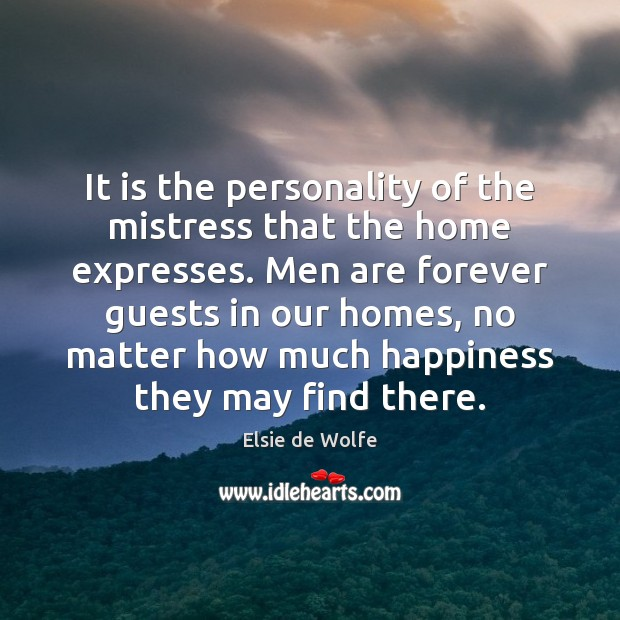 It is the personality of the mistress that the home expresses. Men Elsie de Wolfe Picture Quote