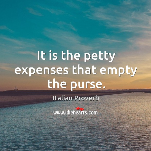 Image, It is the petty expenses that empty the purse.