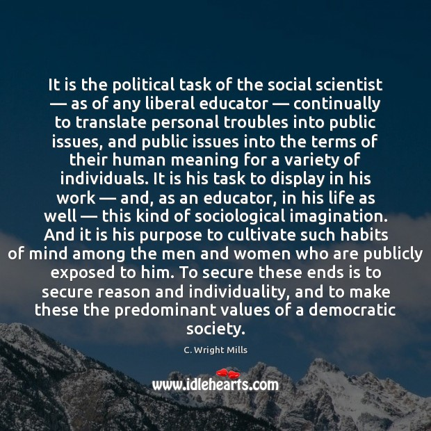It is the political task of the social scientist — as of any C. Wright Mills Picture Quote