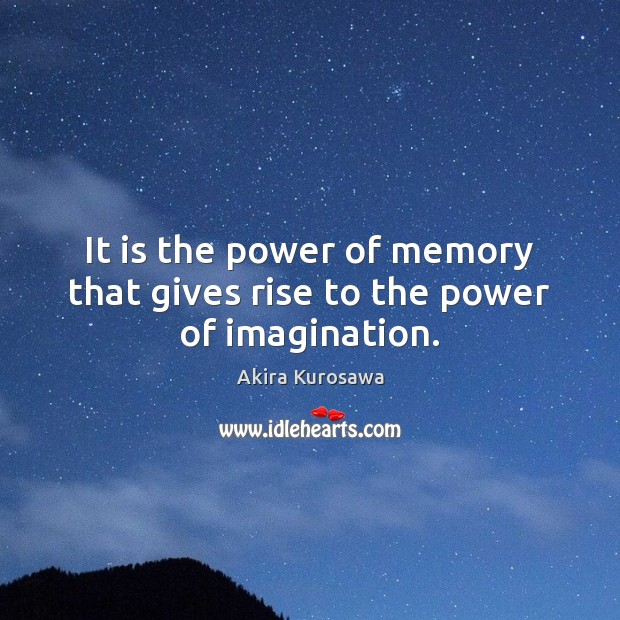 Image, It is the power of memory that gives rise to the power of imagination.