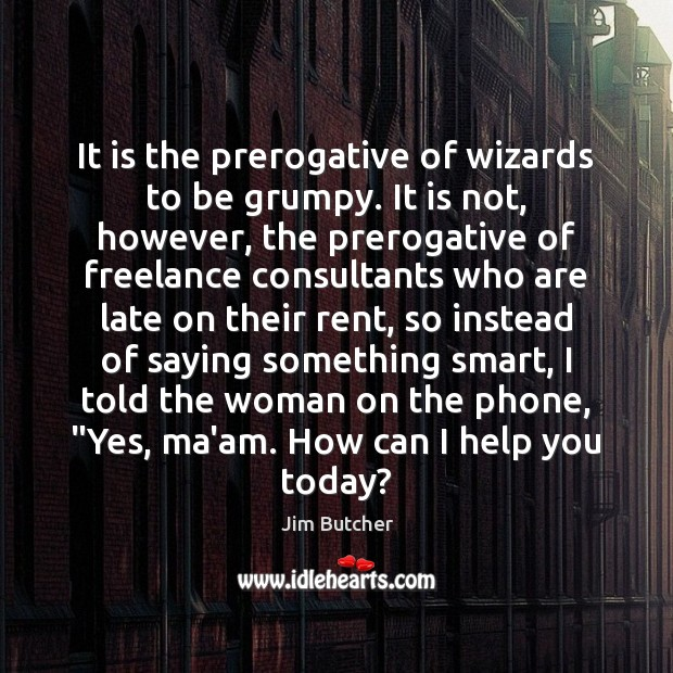 Image, It is the prerogative of wizards to be grumpy. It is not,
