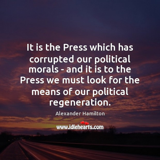 Image, It is the Press which has corrupted our political morals – and