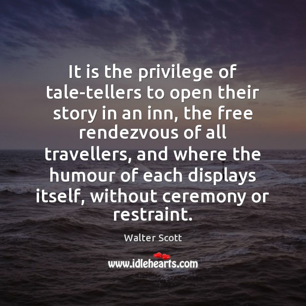 It is the privilege of tale-tellers to open their story in an Walter Scott Picture Quote