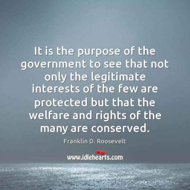 It is the purpose of the government to see that not only Franklin D. Roosevelt Picture Quote