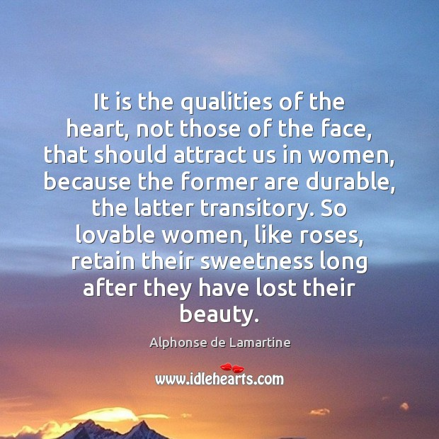 It is the qualities of the heart, not those of the face, Alphonse de Lamartine Picture Quote
