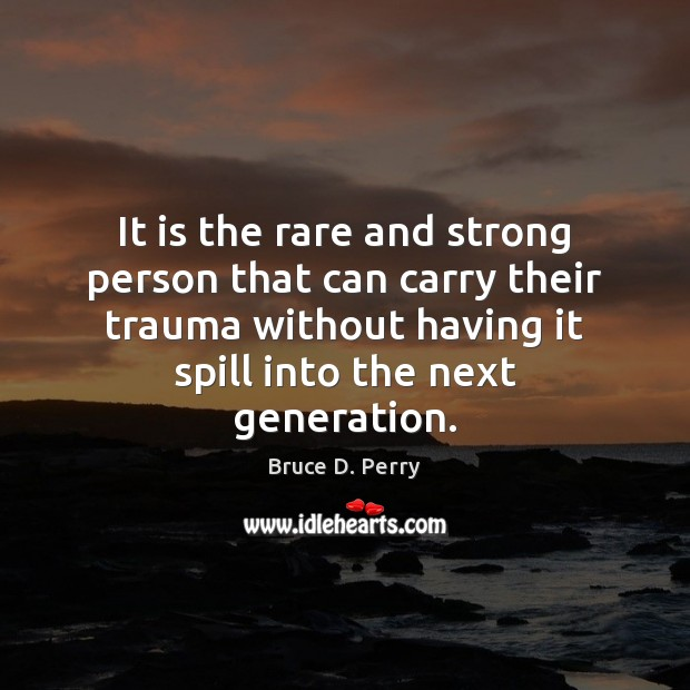 It is the rare and strong person that can carry their trauma Image