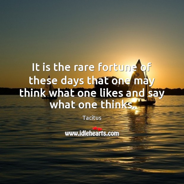 It is the rare fortune of these days that one may think Tacitus Picture Quote