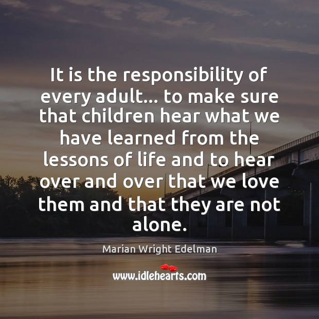 It is the responsibility of every adult… to make sure that children Marian Wright Edelman Picture Quote