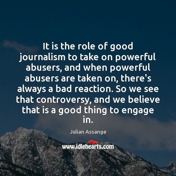It is the role of good journalism to take on powerful abusers, Julian Assange Picture Quote
