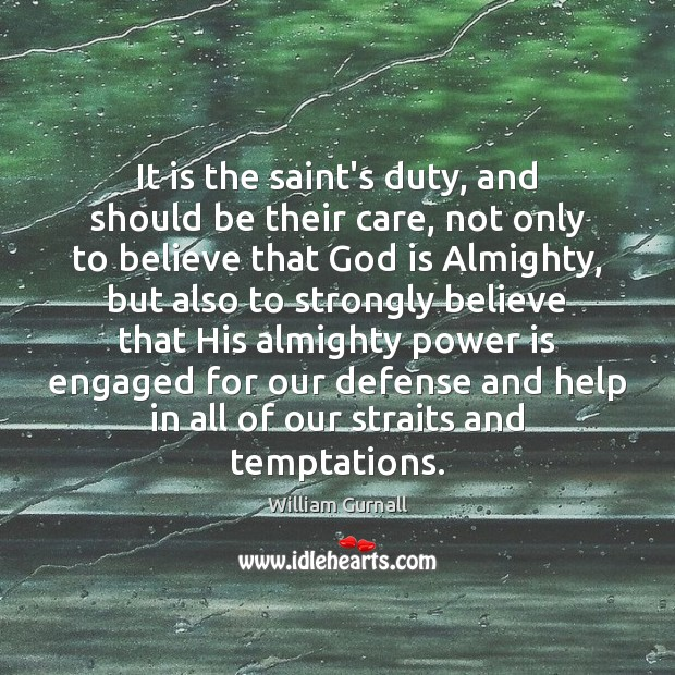 It is the saint's duty, and should be their care, not only William Gurnall Picture Quote