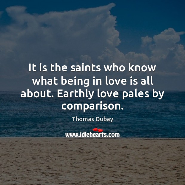 It is the saints who know what being in love is all Image