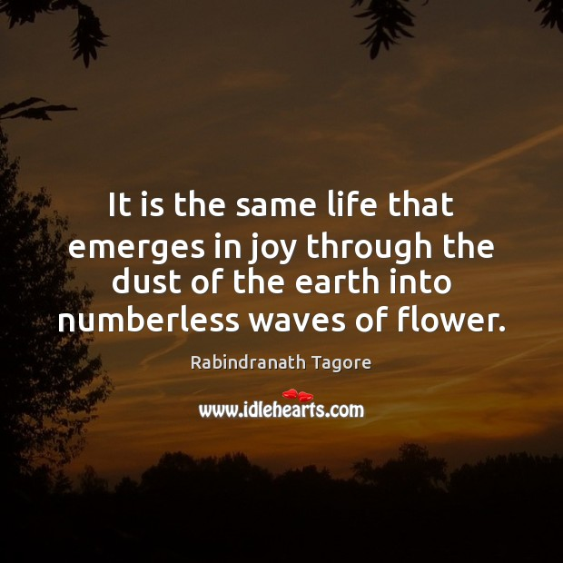Image, It is the same life that emerges in joy through the dust