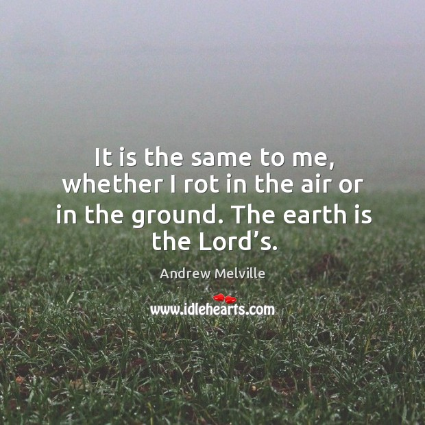 Image, It is the same to me, whether I rot in the air or in the ground. The earth is the lord's.