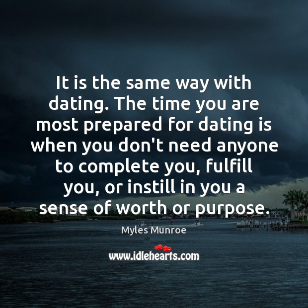 It is the same way with dating. The time you are most Myles Munroe Picture Quote