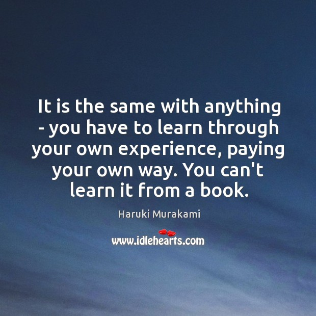 It is the same with anything – you have to learn through Image