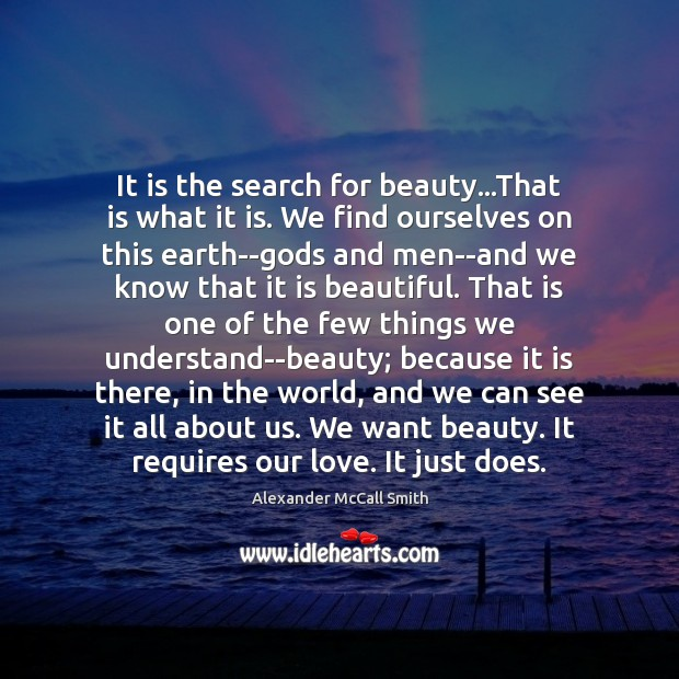 It is the search for beauty…That is what it is. We Image