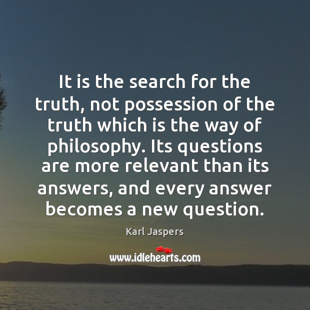 It is the search for the truth, not possession of the truth Karl Jaspers Picture Quote