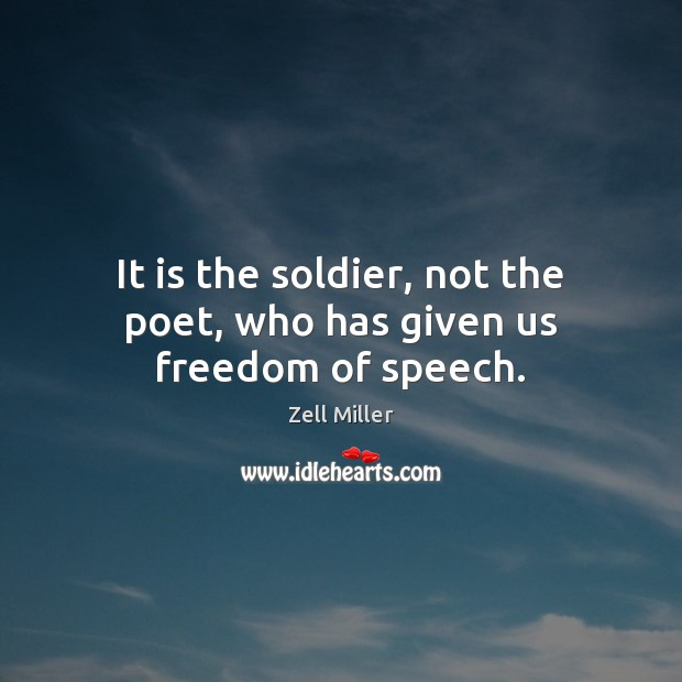 Image, It is the soldier, not the poet, who has given us freedom of speech.