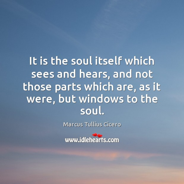 It is the soul itself which sees and hears, and not those Image