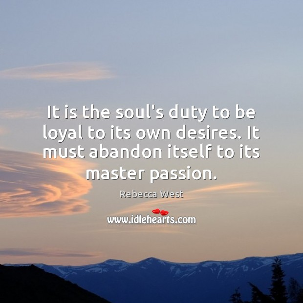 It is the soul's duty to be loyal to its own desires. Image