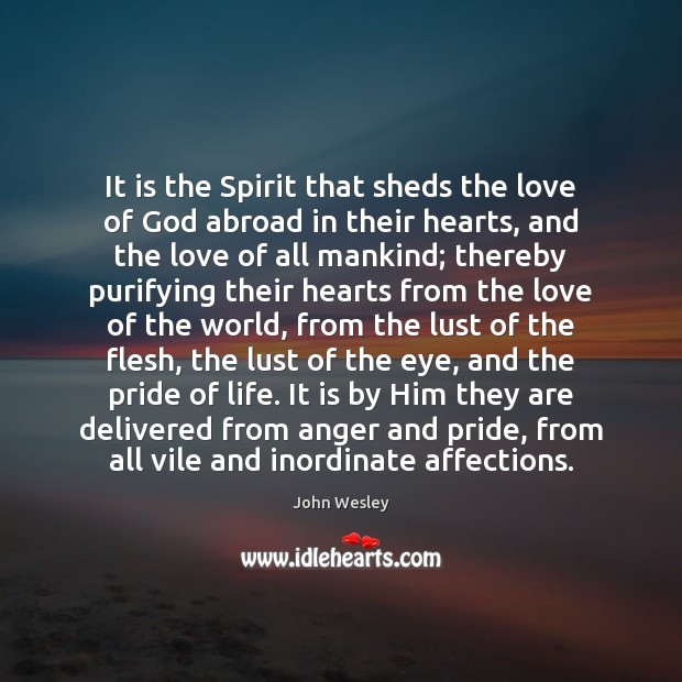It is the Spirit that sheds the love of God abroad in John Wesley Picture Quote