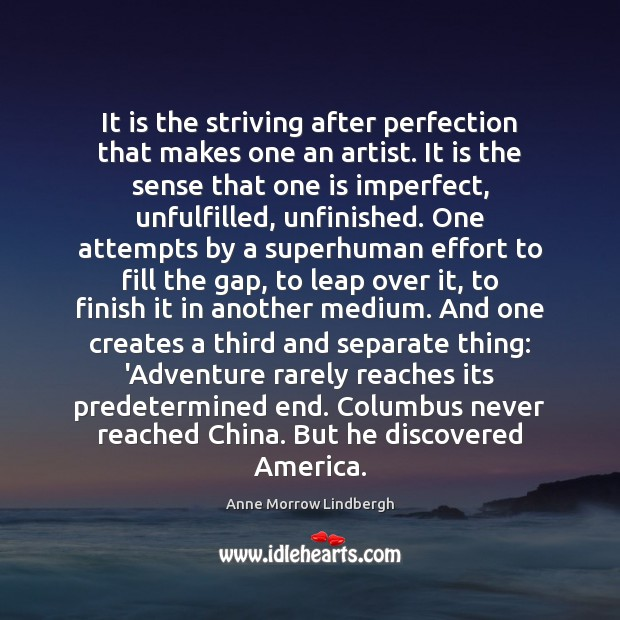 It is the striving after perfection that makes one an artist. It Anne Morrow Lindbergh Picture Quote