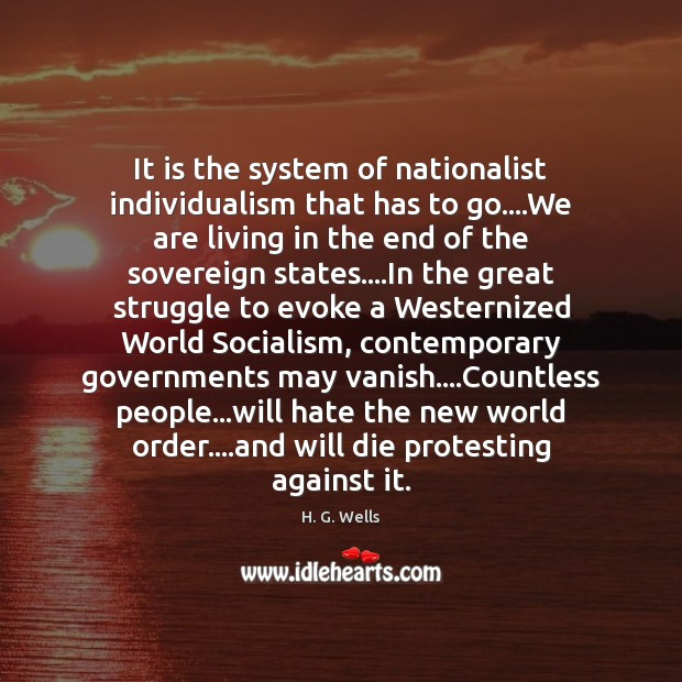 It is the system of nationalist individualism that has to go….We Image