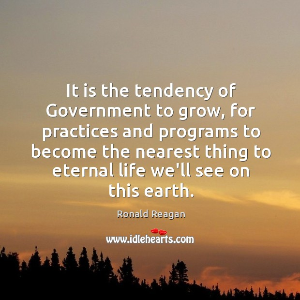 It is the tendency of Government to grow, for practices and programs Image