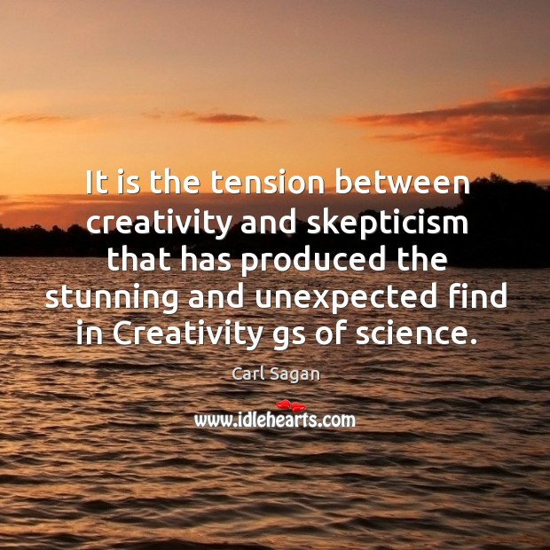 Image, It is the tension between creativity and skepticism that has produced the stunning and