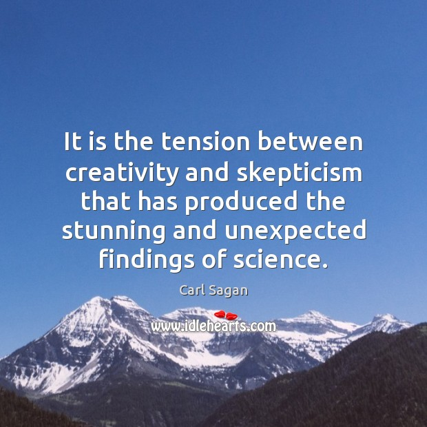 It is the tension between creativity and skepticism that has produced the Carl Sagan Picture Quote