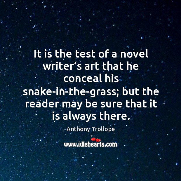 It is the test of a novel writer's art that he conceal his snake-in-the-grass Image