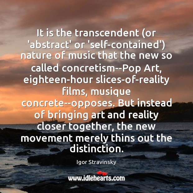 It is the transcendent (or 'abstract' or 'self-contained') nature of music that Igor Stravinsky Picture Quote