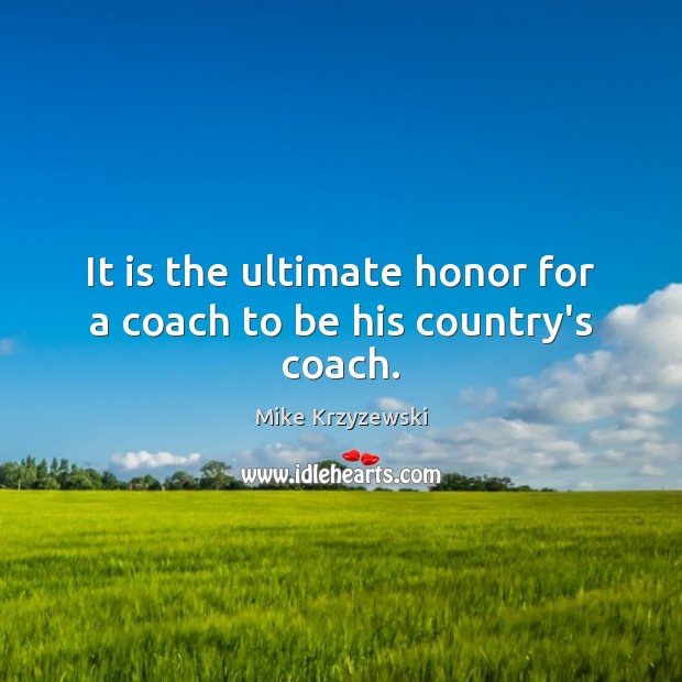 It is the ultimate honor for a coach to be his country's coach. Image