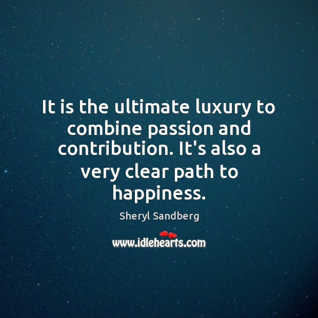 It is the ultimate luxury to combine passion and contribution. It's also Image
