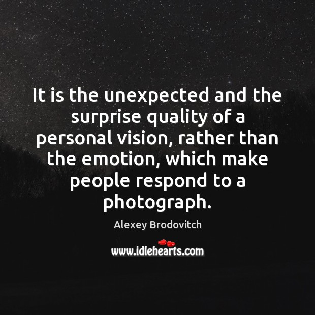 Image, It is the unexpected and the surprise quality of a personal vision,