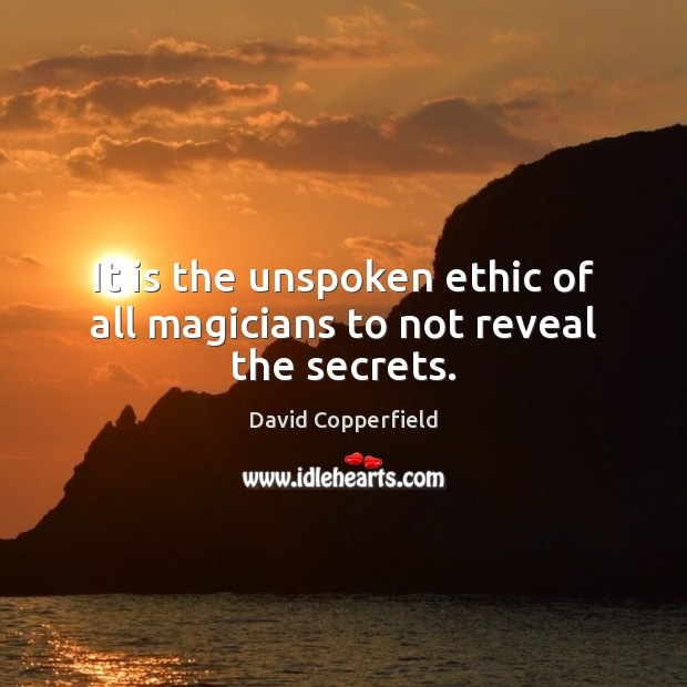 It is the unspoken ethic of all magicians to not reveal the secrets. Image