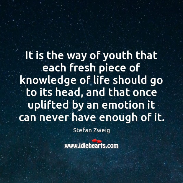 It is the way of youth that each fresh piece of knowledge Emotion Quotes Image